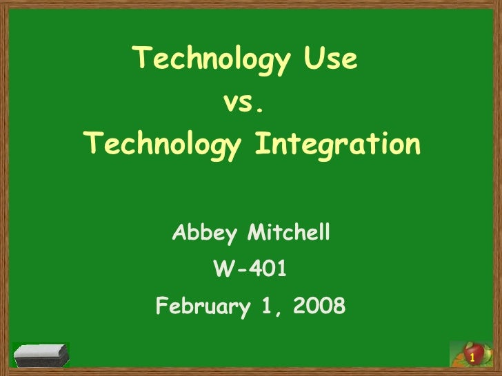Technology Use  vs.  Technology Integration Abbey Mitchell W-401 February 1, 2008 1