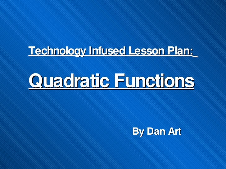 Quadratic Functions By Dan Art Technology Infused Lesson Plan: