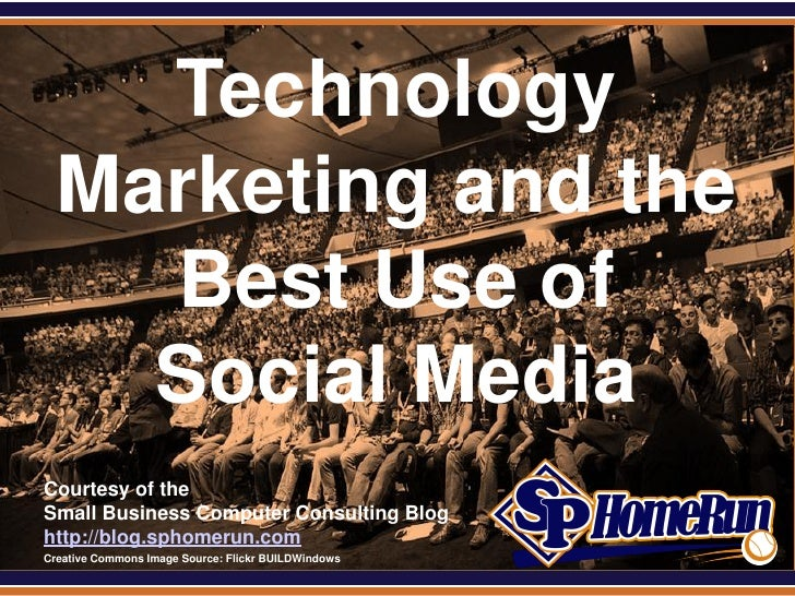 SPHomeRun.com      Technology    Marketing and the      Best Use of      Social Media  Courtesy of the  Small Business Com...