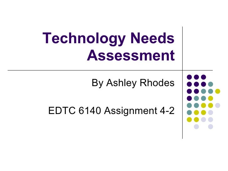 Technology Needs Assessment By Ashley Rhodes EDTC 6140 Assignment 4-2