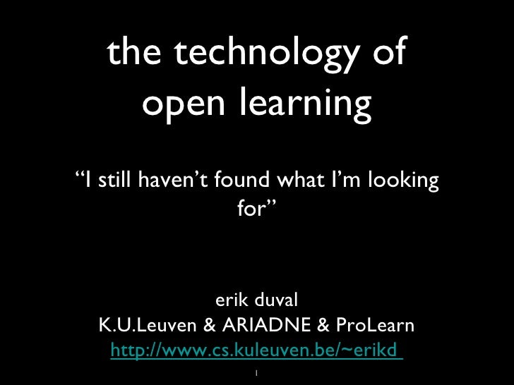 "the technology of open learning <ul><li>"" I still haven't found what I'm looking for"" </li></ul>erik duval K.U.Leuven & AR..."