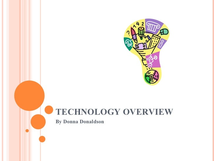 TECHNOLOGY OVERVIEW By Donna Donaldson