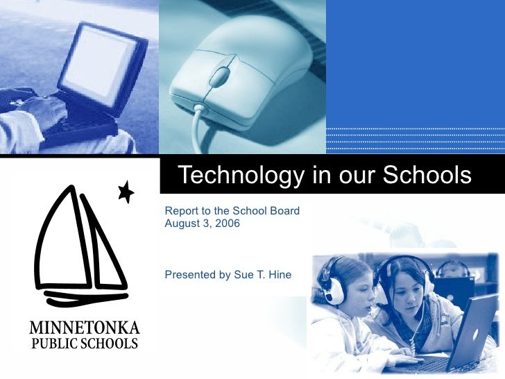 Technology in our Schools Report to the School Board August 3, 2006 Presented by Sue T. Hine