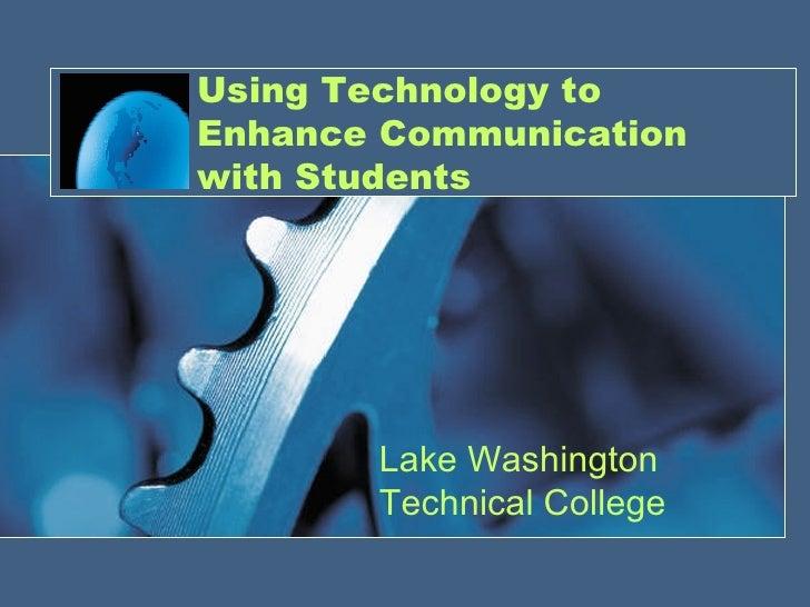 Using Technology to Enhance Communication with Students Lake Washington Technical College