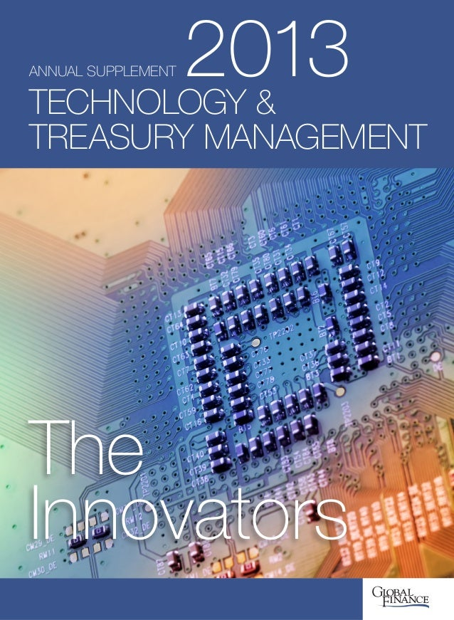 ANNUAL SUPPLEMENT 2013TECHNOLOGY & TREASURY MANAGEMENT The Innovators