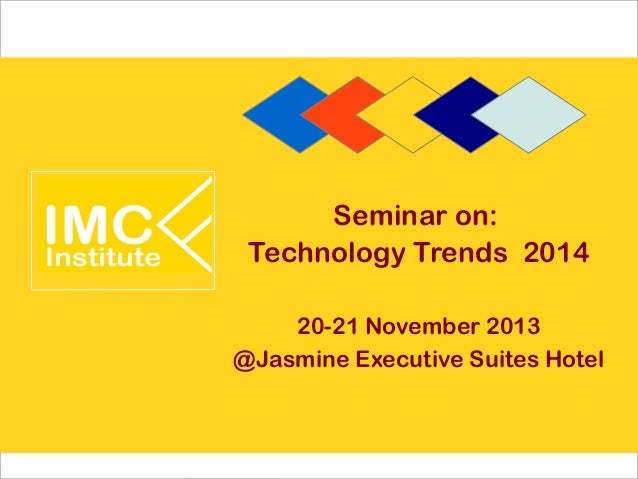 Seminar on: Technology Trends 2014 20-21 November 2013 @Jasmine Executive Suites Hotel
