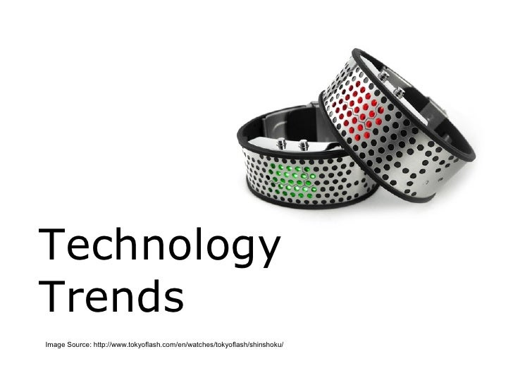 Technology Trends Image Source: http://www.tokyoflash.com/en/watches/tokyoflash/shinshoku/