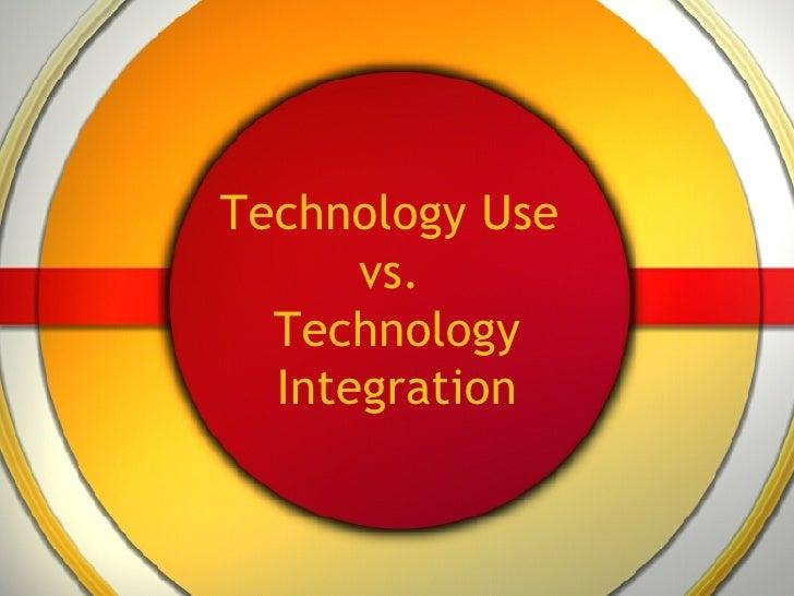 Technology Use v. Technology Integration
