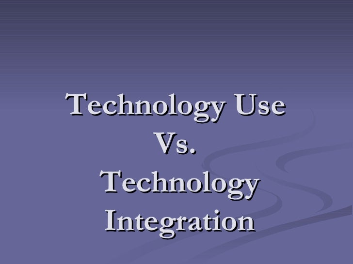 Technology Use vs. technology Integration