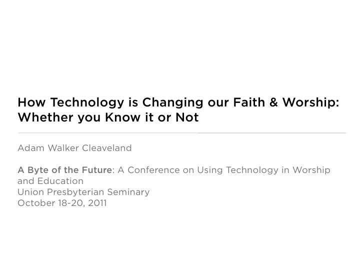 How Technology is Changing our Faith & Worship:Whether you Know it or NotAdam Walker CleavelandA Byte of the Future: A Con...