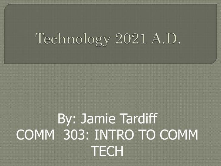 By: Jamie TardiffCOMM 303: INTRO TO COMM          TECH