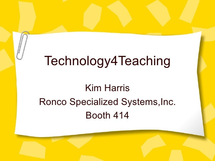 Technology4Teaching Kim Harris Ronco Specialized Systems,Inc. Booth 414