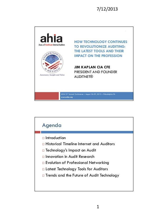 7/12/2013 1 HOW TECHNOLOGY CONTINUES TO REVOLUTIONIZE AUDITING: THE LATEST TOOLS AND THEIR IMPACT ON THE PROFESSION JIM KA...