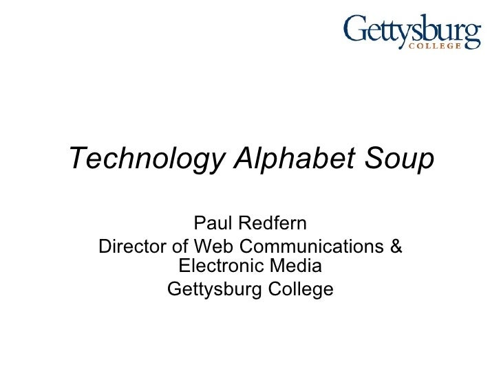 Technology Alphabet Soup Paul Redfern Director of Web Communications & Electronic Media Gettysburg College