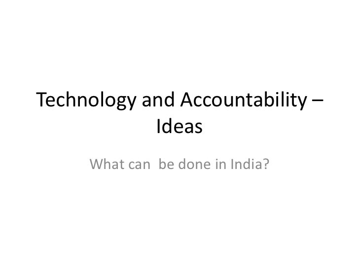 Technology and Accountability – Ideas<br />What can  be done in India?<br />