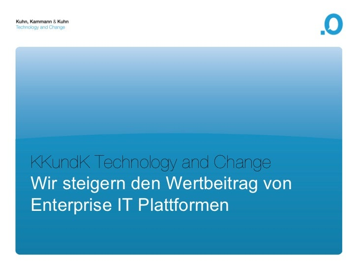 KKundK Technology and ChangeWir steigern den Wertbeitrag vonEnterprise IT Plattformen