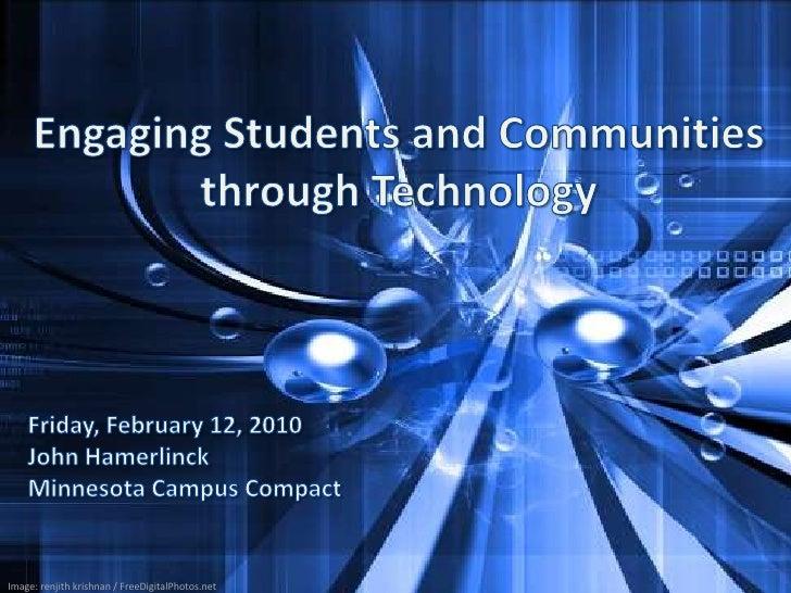 Engaging Students and Communities through Technology<br />Friday, February 12, 2010<br />John Hamerlinck<br />Minnesota Ca...