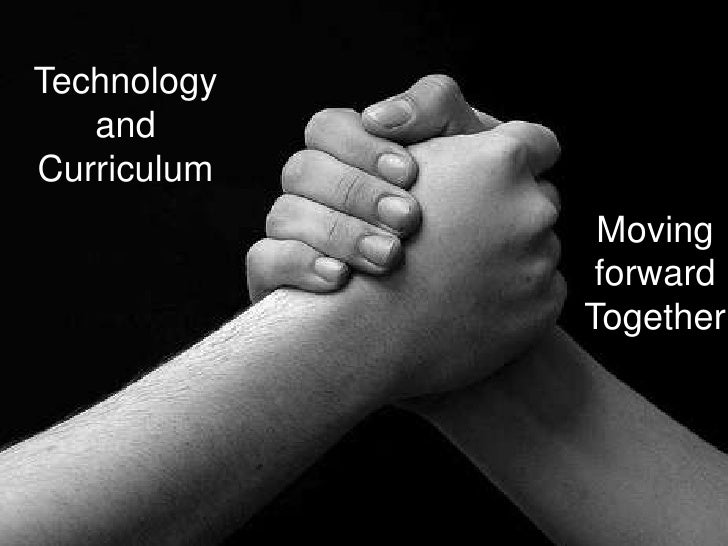 Technology<br />and<br />Curriculum<br />Moving <br />forward<br />Together<br />