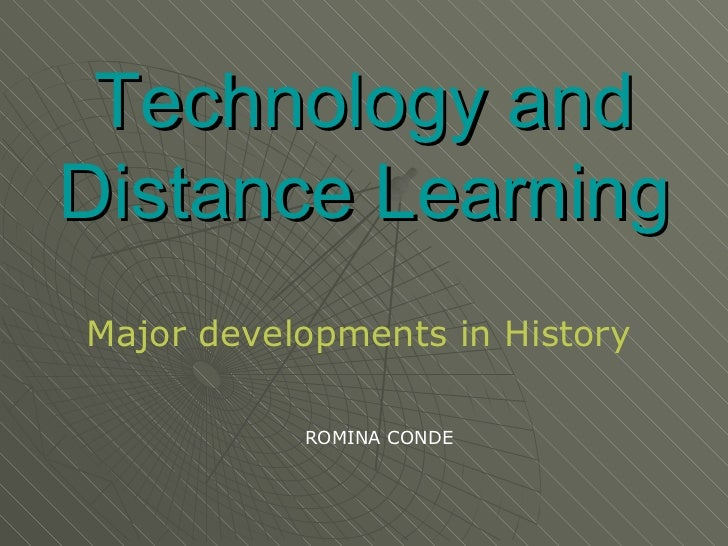 Technology and Distance Learning Major developments in History ROMINA CONDE