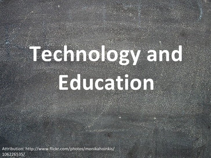 Technology and Education Attribution: http://www.flickr.com/photos/monikahoinkis/106226535/