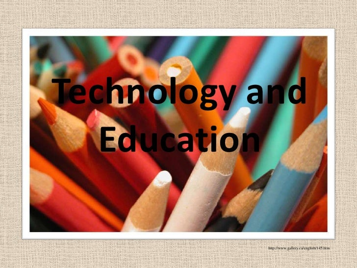 Technology and Education<br />http://www.gallery.ca/english/145.htm<br />