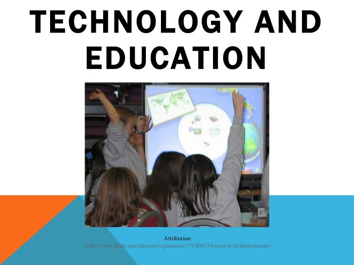TECHNOLOGY AND EDUCATION Attribution: http://www.flickr.com/photos/vegiemince/175400554/sizes/m/in/photostream/