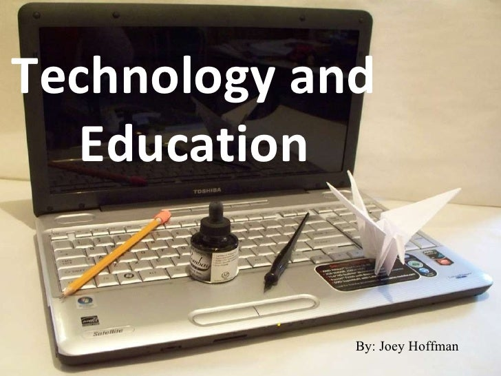 Technology and Education By: Joey Hoffman