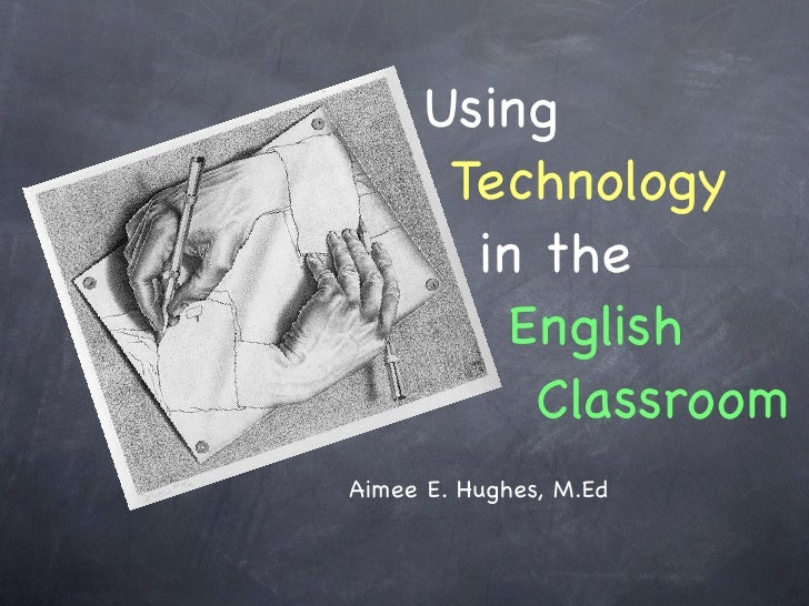 !!!Using!!!!Technology!!!!!in the!!!!!!English!!!!!!!ClassroomAimee E. Hughes, M.Ed