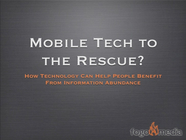 Mobile Tech to   the Rescue? How Technology Can Help People Benefit      From Information Abundance