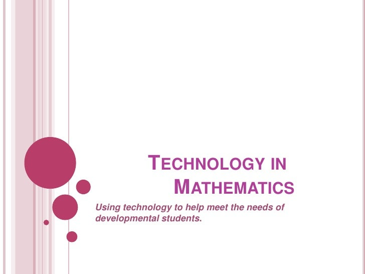 Technology in               Mathematics<br />Using technology to help meet the needs of developmental students.<br />