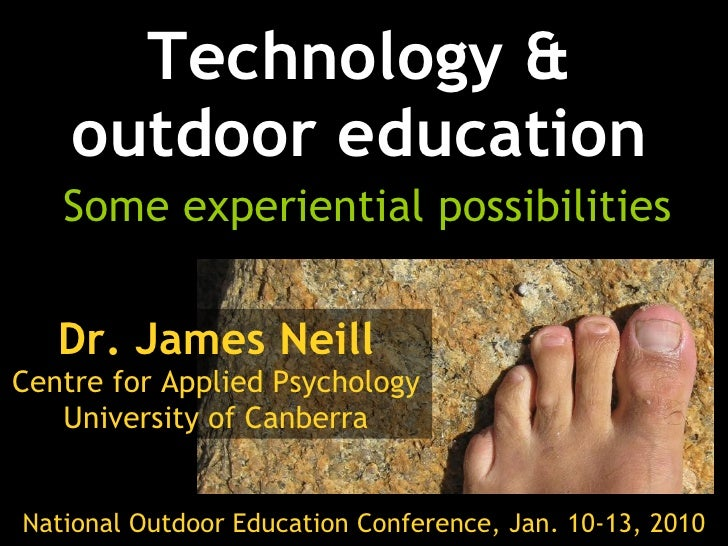 Technology & outdoor education Some experiential possibilities Dr. James Neill Centre for Applied Psychology University of...