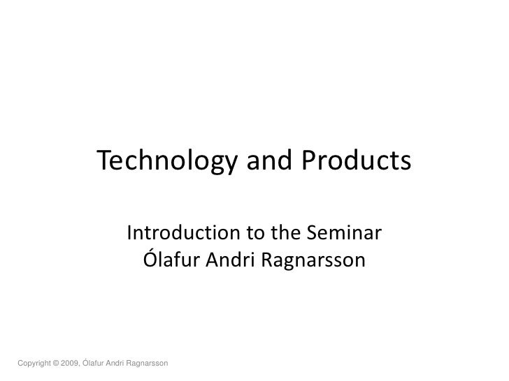 Technology and Products                               Introduction to the Seminar                                Ólafur An...
