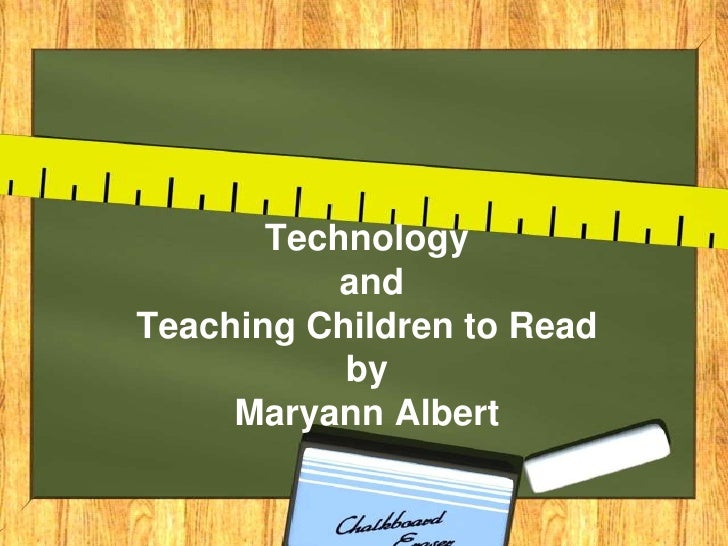 Technology            and Teaching Children to Read            by      Maryann Albert