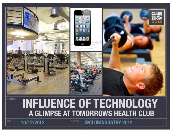 INFLUENCE OF TECHNOLOGYCONTENT             A GLIMPSE AT TOMORROWS HEALTH CLUBDATE                    EVENT          10/12/...