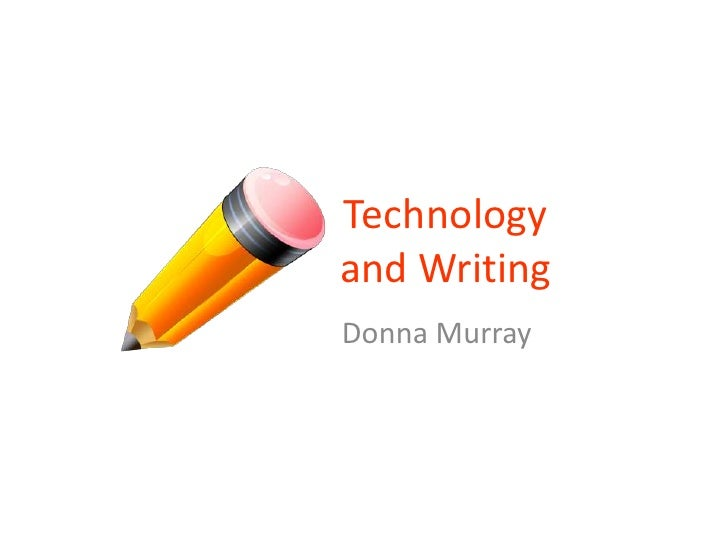 Technologyand Writing<br />Donna Murray<br />