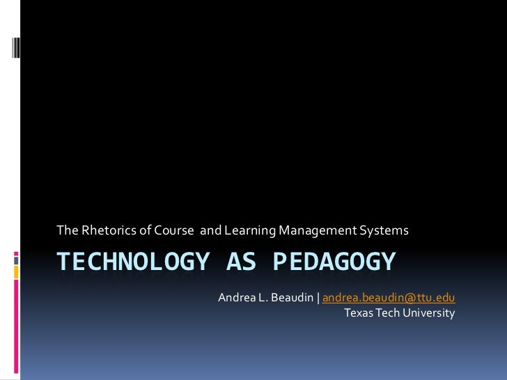 Technology As Pedagogy: The Rhetoric of Learning Management Systems