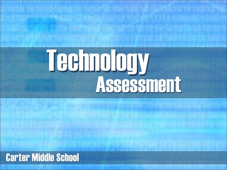 Assessment Carter Middle School Technology Carter Middle School Technology Assessment
