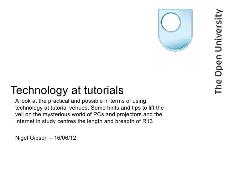 Technology at tutorialsA look at the practical and possible in terms of usingtechnology at tutorial venues. Some hints and...
