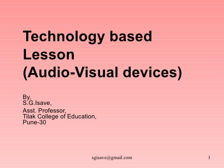 Technology  based   Lesson  (Audio-Visual devices) By, S.G.Isave, Asst. Professor, Tilak College of Education, Pune-30