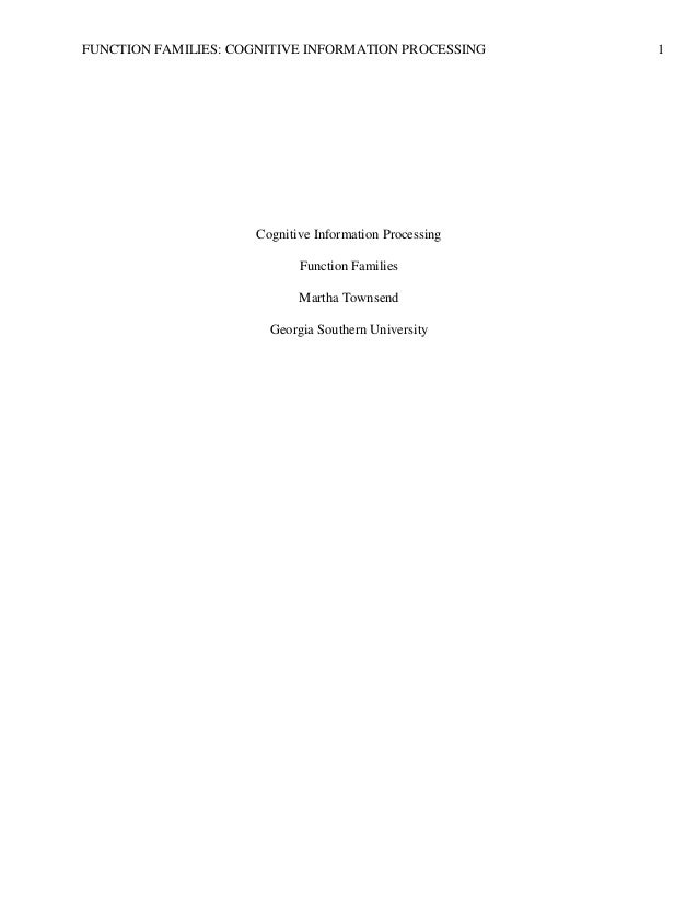 FUNCTION FAMILIES: COGNITIVE INFORMATION PROCESSING 1 Cognitive Information Processing Function Families Martha Townsend G...