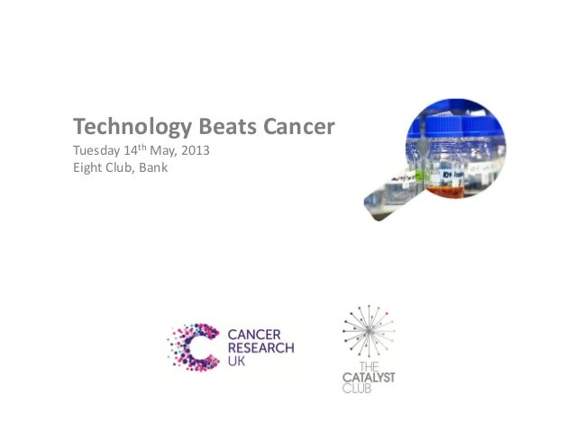 Technology Beats CancerTuesday 14th May, 2013Eight Club, Bank