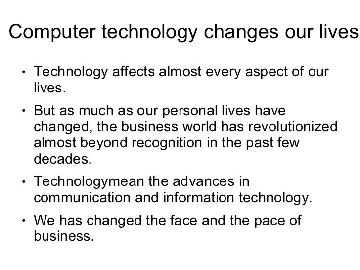 Computer technology changes our lives ●   Technology affects almost every aspect of our     lives. ●   But as much as our ...