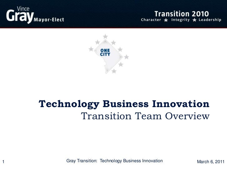 Technology Business Innovation           Transition Team Overview1        Gray Transition: Technology Business Innovation ...