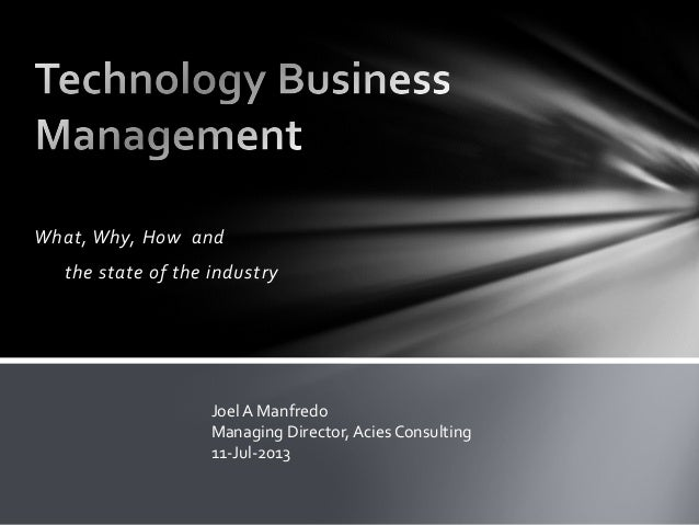 What, Why, How and the state of the industry Joel A Manfredo Managing Director, Acies Consulting 11-Jul-2013