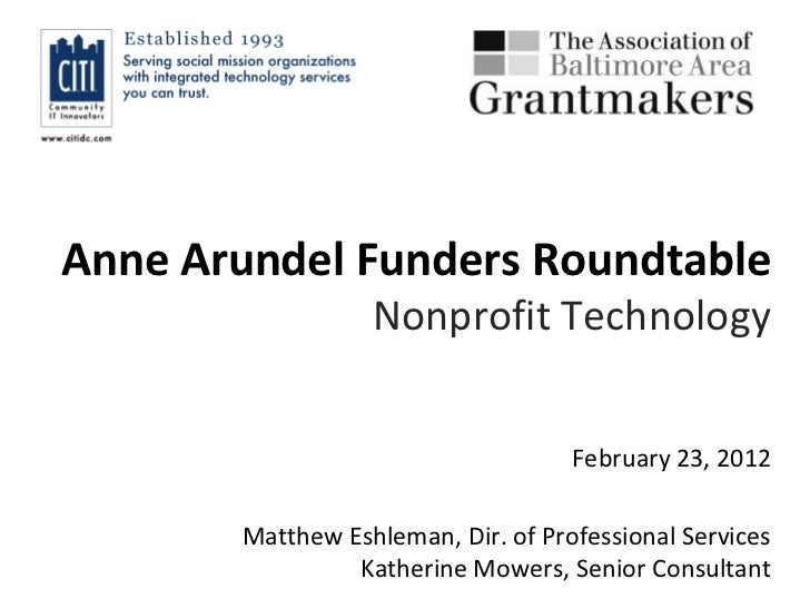 Anne Arundel Funders Roundtable                  Nonprofit Technology                                    February 23, 2012...