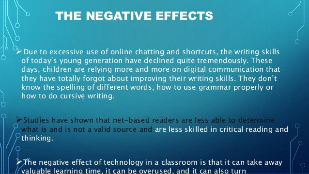 negative effects of technology essay Negative effects of technology introduction since the industrial revolution, society has become more and more dependent on technologyso much so that we sometimes lack the willingness to think before we act we become impatient if it takes more than a few seconds to download a copy of the morning news paper.