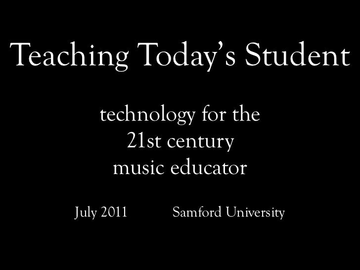 Teaching Today's Student        technology for the           21st century          music educator    July 2011   Samford U...