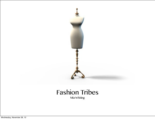 Fashion Tribes                                 Mia WhitingWednesday, November 28, 12