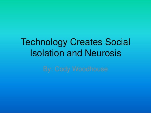 social isolation technology Social isolation is an objective condition in which people have little interaction with others loneliness, on the other hand, is an emotional state felt by people who are dissatisfied with their .