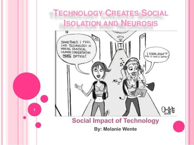 TECHNOLOGY CREATES SOCIAL ISOLATION AND NEUROSIS 1